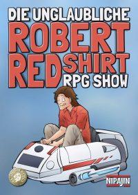 Cover von Die unglaubliche Robert Redshirt RPG Show NIPAJIN
